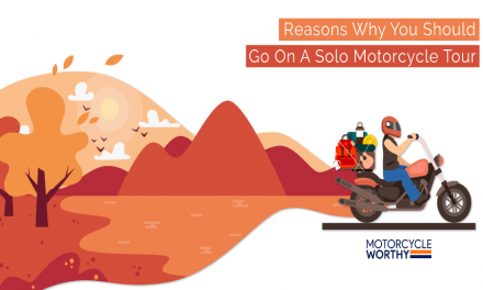 10 Satisfying Reasons To Go On A Solo Motorcycle Tour.